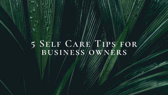 5 Self Care Tips for Business Owners